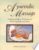 """Ayurvedic Massage: Traditional Indian Techniques for Balancing Body and Mind"" by Harish Johari"