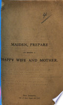 Maiden  Prepare to Become a Happy Wife and Mother  An address to young women on marriage