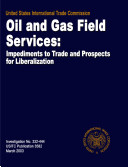 Oil and Gas Field Services: Impediments to Trade and Prospects for Liberalization, Inv. 332-444