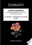 SUMMARY   Poor Economics  A Radical Rethinking Of The Way To Fight Global Poverty By Abhijit V  Banerjee And Esther Duflo