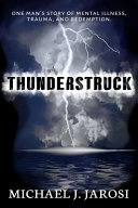 Thunderstruck  One Man s Story of Mental Illness  Trauma  and Redemption  Book