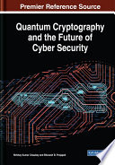 """Quantum Cryptography and the Future of Cyber Security"" by Chaubey, Nirbhay Kumar, Prajapati, Bhavesh B."
