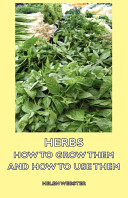 Herbs   How to Grow Them and How to Use Them