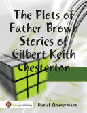 The Plots of Father Brown Stories of Gilbert Keith Chesterton