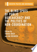 The Blind Spots of Public Bureaucracy and the Politics of Non‐Coordination