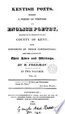 Kentish Poets A Series Of Writers Natives Of Or Residents In Kent With Specimens Of Their Compositions And Some Account Of Their Lives And Writings By R Freeman