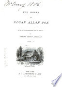 The Works of Edgar Allan Poe: The genius and life of Poe, by R.H. Stoddard. Edgar Allan Poe, by James Russell Lowell. Death of Edgar A. Poe, by N.P. Willis. The poetic principle. The rationale of verse. Miscellaneous poems. Poems written in youth