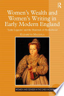 Women s Wealth and Women s Writing in Early Modern England