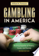 """Gambling in America: An Encyclopedia of History, Issues, and Society, 2nd Edition"" by William N. Thompson Ph.D."