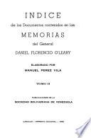Memorias del general O'Leary: Indice de los documentos contenidos en las Memorias del general Daniel Florencio O'Leary
