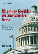 Die geheime Geschichte der amerikanischen Kriege: Verschwörung und ...
