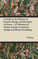 A Guide to the History of Interior Design and Furniture in France - a Collection of Classic Articles on Interior Design and Home Furnishing