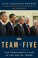 link to Team of five : the presidents club in the age of Trump in the TCC library catalog