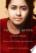 """The Love Queen of Malabar: Memoir of a Friendship with Kamala Das"" by Merrily Weisbord"