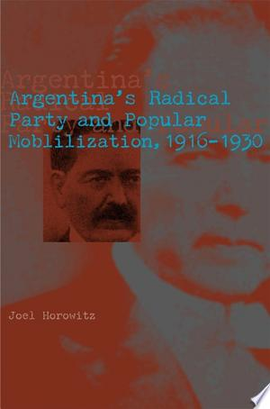 Argentina's Radical Party and Popular Mobilization, 1916–1930 Free eBooks - Free Pdf Epub Online