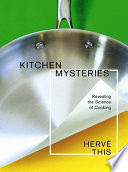 """Kitchen Mysteries: Revealing the Science of Cooking"" by Hervé This, Jody Gladding"