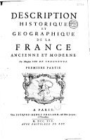 Description historique et géographique de la France ancienne et moderne. Par Monsieur l'Abbé de Longuerue. Premiere [- seconde] partie