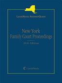 LexisNexis AnswerGuide New York Family Court Proceedings  2016 Edition