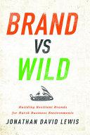 Brand vs. Wild: Building Resilient Brands for Harsh Business ...