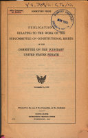 Publications Relating to the Work of the Subcommittee on Constitutional Rights of the Committee on the Judiciary  United States Senate