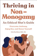 Thriving in Non Monogamy an Ethical Slut s Guide