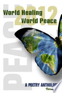 World Healing World Peace 2012 A Poetry Anthology Vol I Book