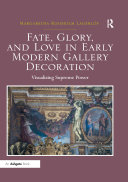 Fate  Glory  and Love in Early Modern Gallery Decoration