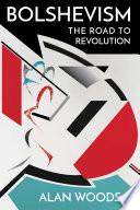 Bolshevism The Road To Revolution