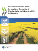 OECD Food and Agricultural Reviews Innovation, Agricultural Productivity and Sustainability in Sweden