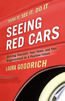 Seeing Red Cars  : Driving Yourself, Your Team, and Your Organization to a Positive Future