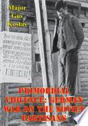Primordial Violence  German War On The Soviet Partisans