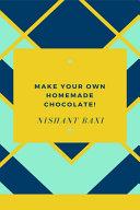 Make Your Own Homemade Chocolate