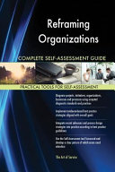 Reframing Organizations Complete Self Assessment Guide Book