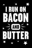 I Run On Bacon And Butter  Ketogenic Diet Book To Record And Log Your Favorite Family Recipes