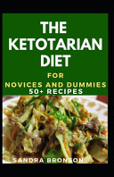 The Ketotarian Diet For Novices And Dummies Book PDF