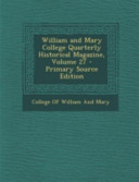 William And Mary College Quarterly Historical Magazine Volume 27 Primary Source Edition