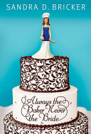 Always the Baker  Never the Bride