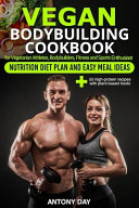 VEGAN Bodybuilding COOKBOOK  Nutrition Diet Plan and Easy Meal Ideas for Vegetarian Athletes  Bodybuilders  Fitness and Sports Enthusiast