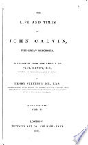 The Life and Times of John Calvin  the Great Reformer