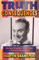 Truth or Consequences  The Quiz Program that Became a National Phenomenon