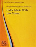 Occupational Therapy Practice Guidelines for Older Adults with Low Vision