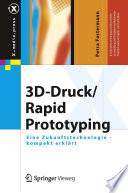 3D-Druck/Rapid Prototyping  : Eine Zukunftstechnologie - kompakt erklärt
