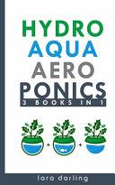 Hydroponics  Aquaponics  Aeroponics  3 Books in 1