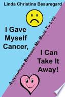 I Gave Myself Cancer I Can Take It Away