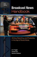 Broadcast News Handbook  Writing  Reporting  and Producing in the Age of Social Media