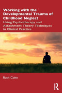 Working with the Developmental Trauma of Childhood Neglect