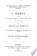 The Influences of General Knowledge Favourable to the Cause of Religion. A Sermon [on Isaiah Xxxiii. 6] Delivered in Bank-street Chapel, Bolton, at the Provincial Meeting of the Presbyterian Ministers of Lancashire and Cheshire