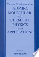 Current Developments in Atomic, Molecular, and Chemical Physics with Applications