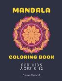 Mandala Coloring Book for Kids Ages 8 12