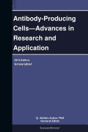Antibody Producing Cells   Advances in Research and Application  2013 Edition